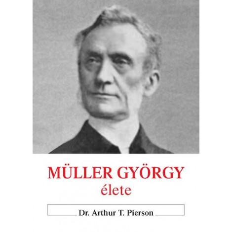 Dr. Arthur T. Pierson: Müller György élete