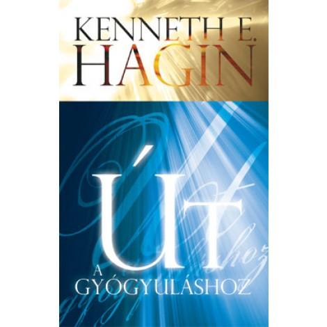 Kenneth E. Hagin: Út a gyógyuláshoz