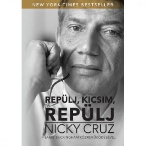 Nicky Cruz : Repülj,kicsim,repülj