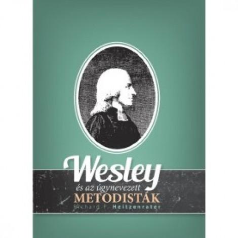 Richard P.Heitzenrater: Wesley és az úgynevezett metodisták