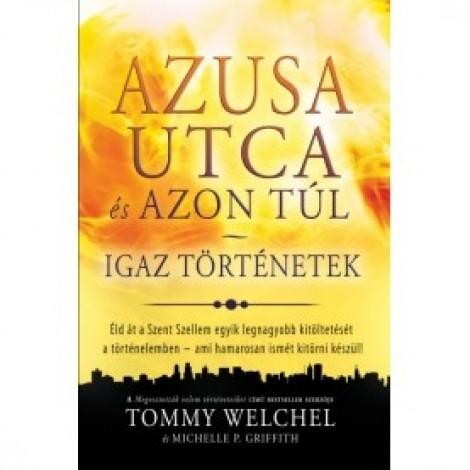 Tommy Welchel: Az Azusa utca és azon túl - Igaz történetek