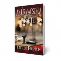 Derek Prince: Az úrvacsora ereje