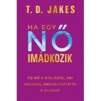 T. D. Jakes: Ha egy nő imádkozik