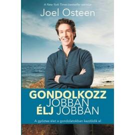 Joel Osteen: Gondolkozz jobban, élj jobban
