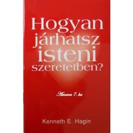 Kenneth E. Hagin: Hogyan járhatsz isteni szeretetben