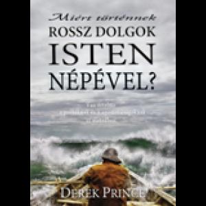 Derek Prince:Miért történnek rossz dolgok Isten népével?