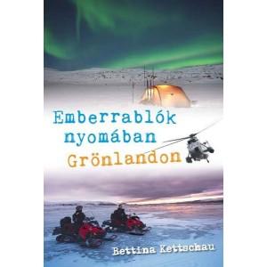 Bettina Kettschau: Emberrablók nyomában Grönlandon