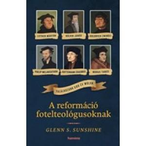 Glenn S.Sunshine : A reformáció fotelteológusoknak