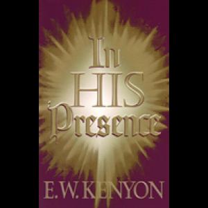 E.W.Kenyon: In His Presence