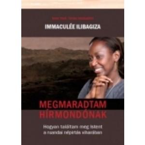 Immaculée Ilibagiza:Megmaradtam hírmondónak