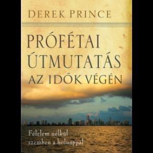 Derek Prince: Prófétai útmutatás az idők végén