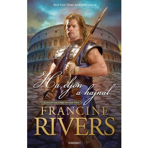 Rivers, Francine: Ha eljön a hajnal