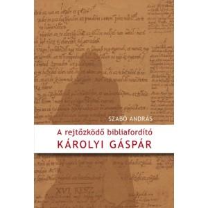 Szabó András: A rejtőzködő bibliafordító