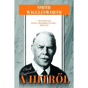 Smith Wigglesworth - A hitről