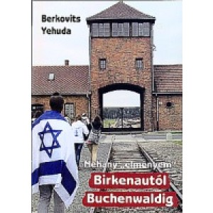 "Berkovits Yehuda: Néhány ""élményem"" Birkenautól Buchenwaldig"