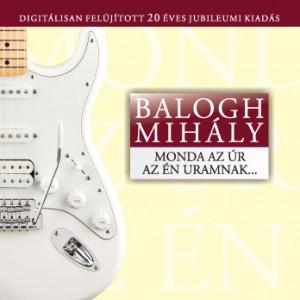 Balogh Mihály: Monda az Úr az én Uramnak... (CD)