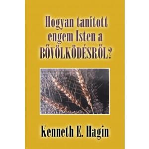 Kenneth E.Hagin:Hogyan tanított engem Isten a bővőlkődésről?