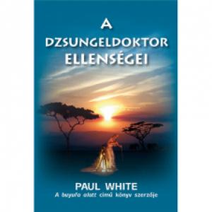 Paul White: A dzsungeldoktor ellenségei