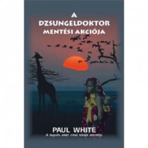 Paul White:A dzsungeldoktor mentési akciója