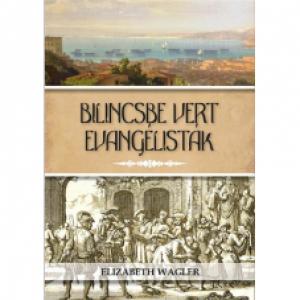 Elizatbet Wagler: Bilincsbe vert evangélisták