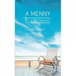 Werner Gitt: A Menny-Te is ott leszel?