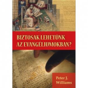 Peter J. Williams: Biztosak lehetünk az evangéliumokban?