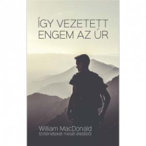 William MacDonald :Így vezetett engem az Úr