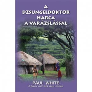Paul White: A dzsungeldoktor harca a varázslással
