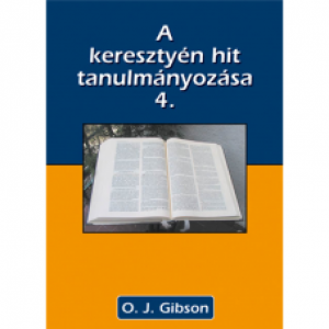 O.J. Gibson:A keresztény hit tanulmányozása 4.