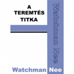 Watchman Nee: A teremtés titka