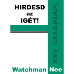 Watchman Nee: Hirdesd az igét