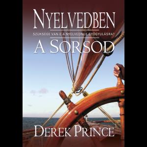 Derek Prince: Nyelvedben a sorsod