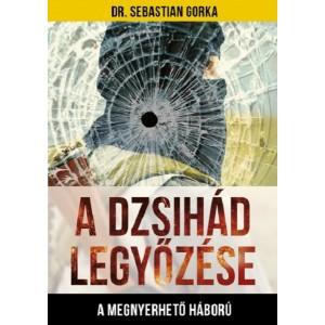 Dr. Sebastian Gorka: A Dzsihád legyőzése