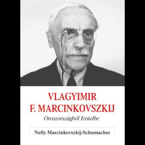 Nelly Marcinkovszkij-Schumacher:  Vlagyimir F. Marcinkovszkij - Oroszországból Izráelbe