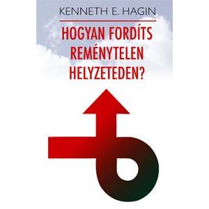 Kenneth E. Hagin: Hogyan fordíts reménytelen helyzeteden?
