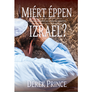 Derek Prince: Miért éppen Izrael?