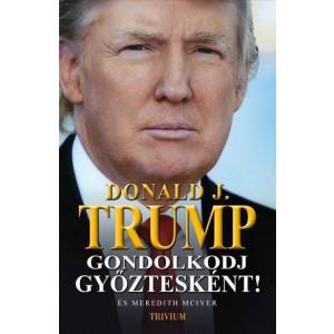 Donald J.Trump:Gondolkodj győztesen!