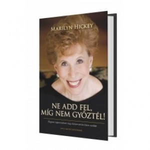 Marilyn Hickey:Ne add fel,míg nem győztél!