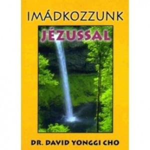Dr.David Yonngi Cho: Imádkozzunk Jézussal