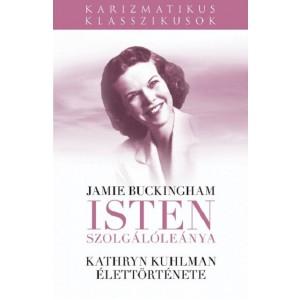 Jamie Buckingham: Isten szolgálóleánya - Kathryn Kuhlman élettörténete