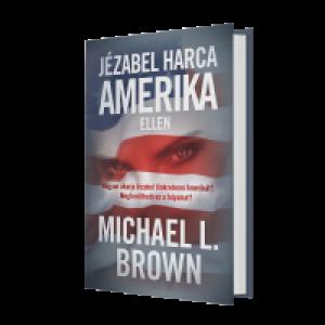 Michael L. Brown:Jézabel harca Amerika ellen
