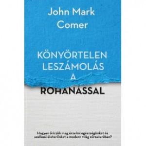 John Mark Comer: Könyörtelen leszámolás a rohanással